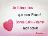 Je t'aime plus que mon iPhone! Bonne Saint-Valentin mon cœur!